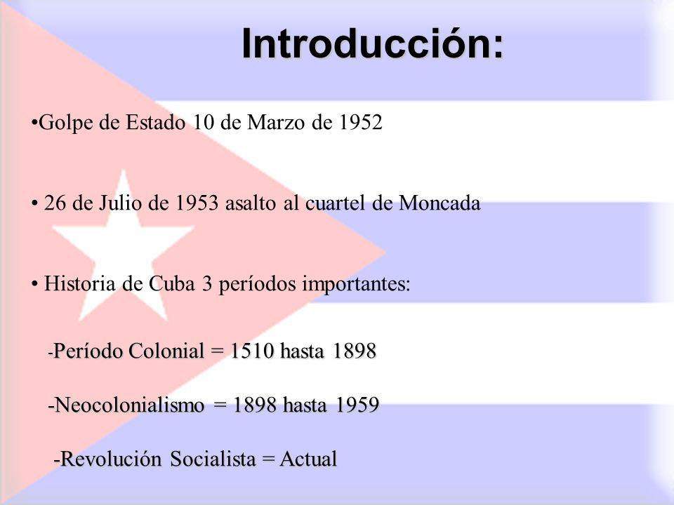 Introducción: Golpe de Estado 10 de Marzo de 1952 26 de Julio de 1953 asalto al cuartel de Moncada Historia de Cuba 3 períodos importantes: - Período