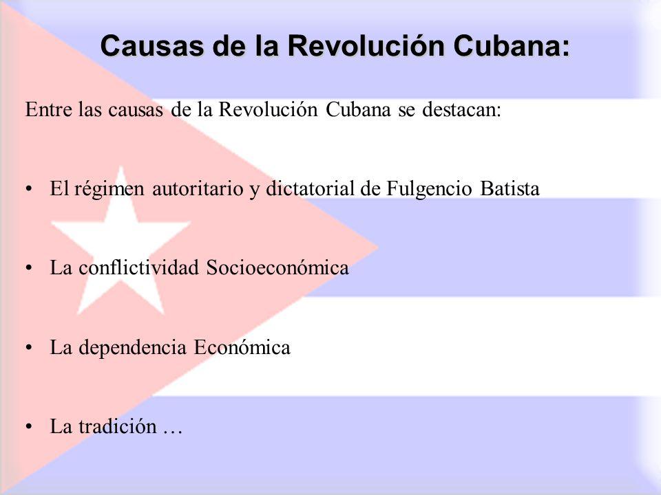 Causas de la Revolución Cubana: Entre las causas de la Revolución Cubana se destacan: El régimen autoritario y dictatorial de Fulgencio Batista La con