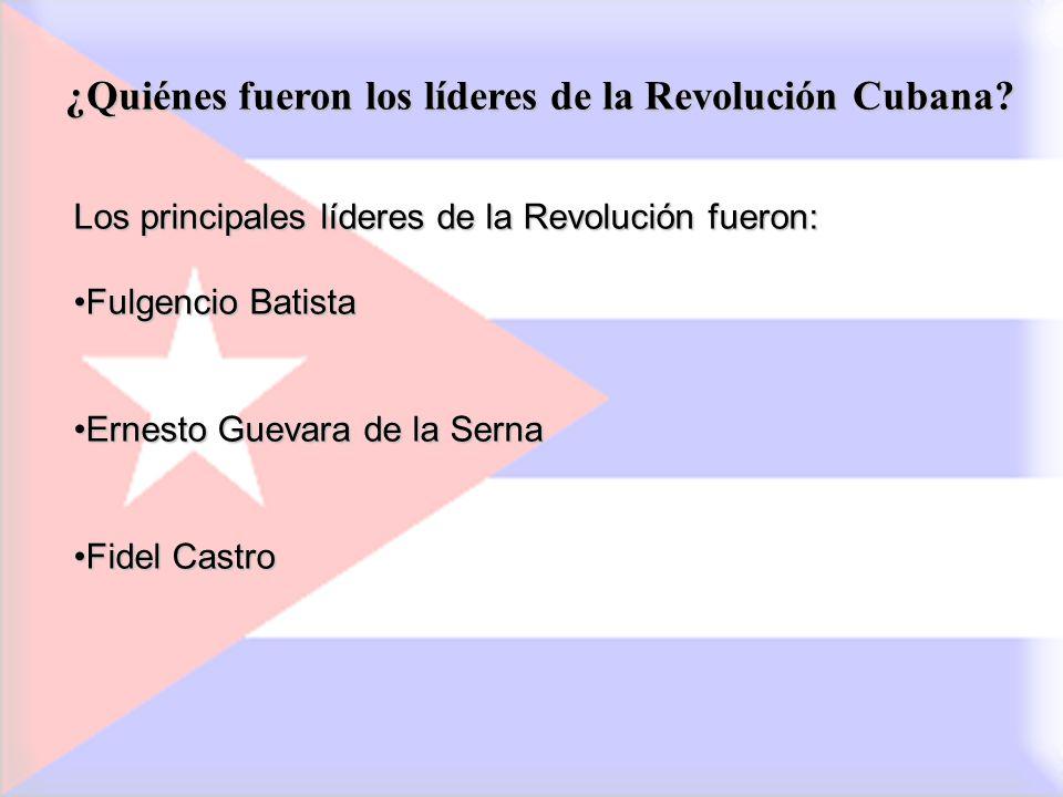 Los principales líderes de la Revolución fueron: Fulgencio BatistaFulgencio Batista Ernesto Guevara de la SernaErnesto Guevara de la Serna Fidel Castr