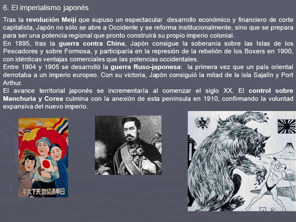6. El imperialismo japonés Tras la revolución Meiji que supuso un espectacular desarrollo económico y financiero de corte capitalista, Japón no sólo s