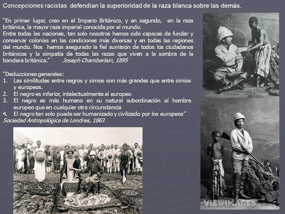 Concepciones racistas Concepciones racistas defendían la superioridad de la raza blanca sobre las demás. En primer lugar, creo en el Imperio Británico