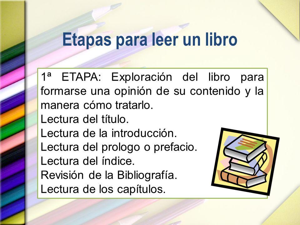 Etapas para leer un libro 1ª ETAPA: Exploración del libro para formarse una opinión de su contenido y la manera cómo tratarlo. Lectura del título. Lec