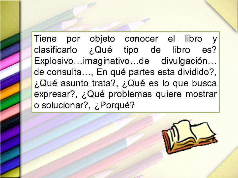 Tiene por objeto conocer el libro y clasificarlo ¿Qué tipo de libro es? Explosivo…imaginativo…de divulgación… de consulta…, En qué partes esta dividid
