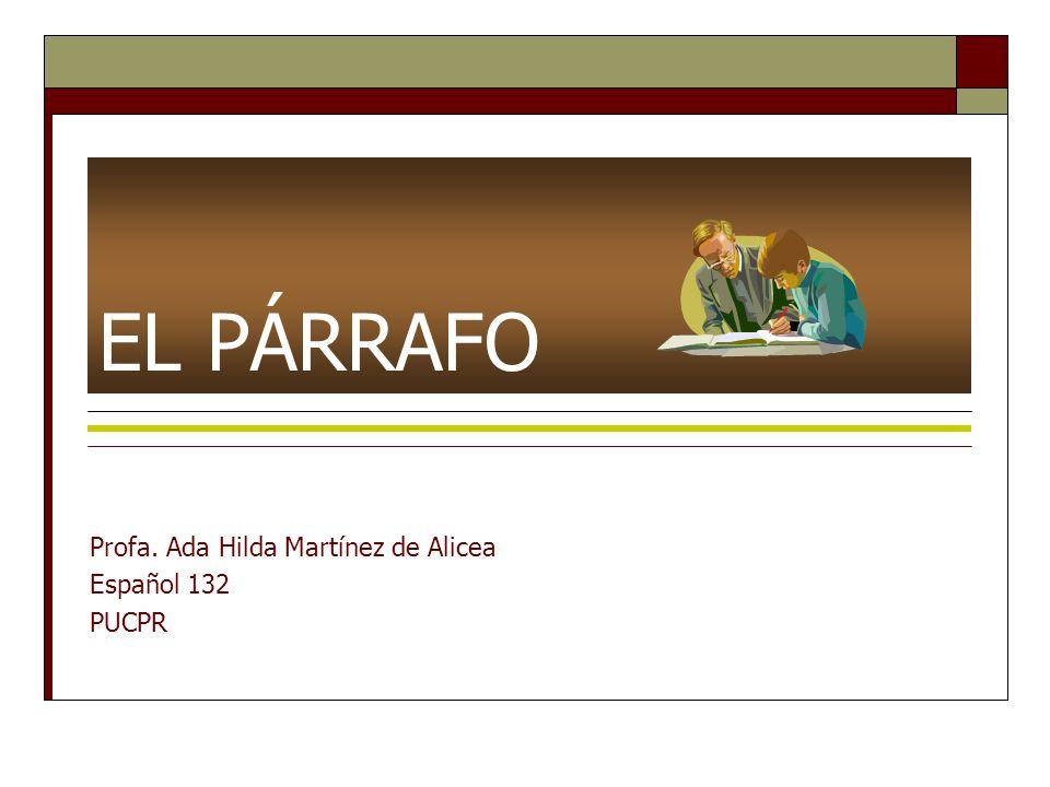 EL PÁRRAFO Profa. Ada Hilda Martínez de Alicea Español 132 PUCPR