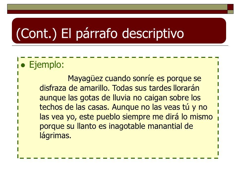 (Cont.) El párrafo descriptivo Ejemplo: Mayagüez cuando sonríe es porque se disfraza de amarillo. Todas sus tardes llorarán aunque las gotas de lluvia