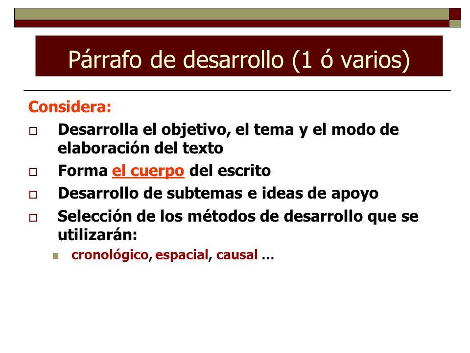 Párrafo de desarrollo (1 ó varios) Considera: Desarrolla el objetivo, el tema y el modo de elaboración del texto Forma el cuerpo del escrito Desarroll