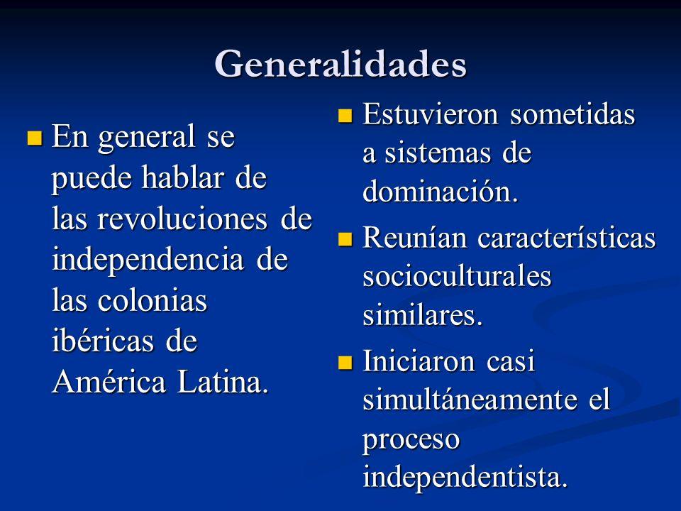 Generalidades En general se puede hablar de las revoluciones de independencia de las colonias ibéricas de América Latina. En general se puede hablar d
