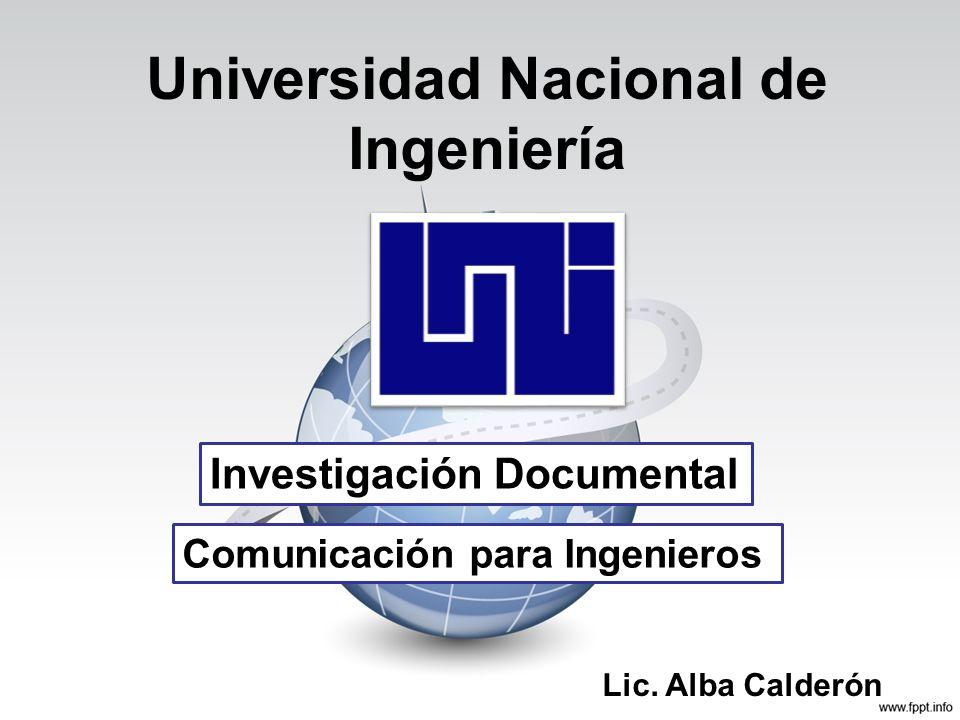 Universidad Nacional de Ingeniería Investigación Documental Comunicación para Ingenieros Lic. Alba Calderón
