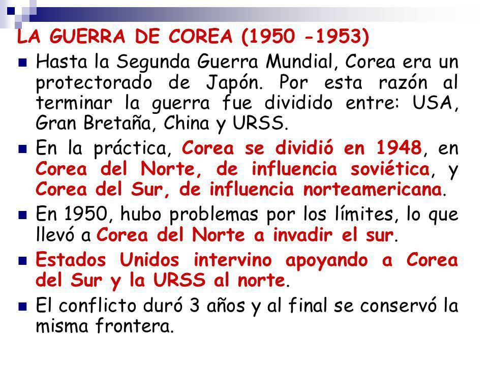 LA GUERRA DE COREA (1950 -1953) Hasta la Segunda Guerra Mundial, Corea era un protectorado de Japón. Por esta razón al terminar la guerra fue dividido