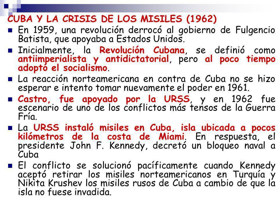 CUBA Y LA CRISIS DE LOS MISILES (1962) En 1959, una revolución derrocó al gobierno de Fulgencio Batista, que apoyaba a Estados Unidos. Inicialmente, l