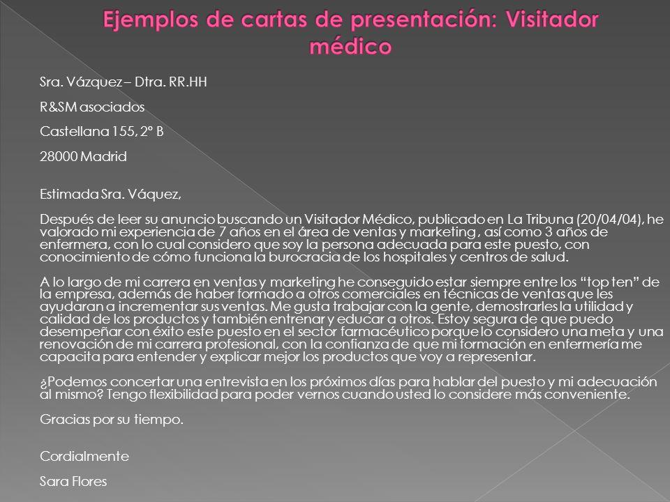 Sra. Vázquez – Dtra. RR.HH R&SM asociados Castellana 155, 2º B 28000 Madrid Estimada Sra. Váquez, Después de leer su anuncio buscando un Visitador Méd