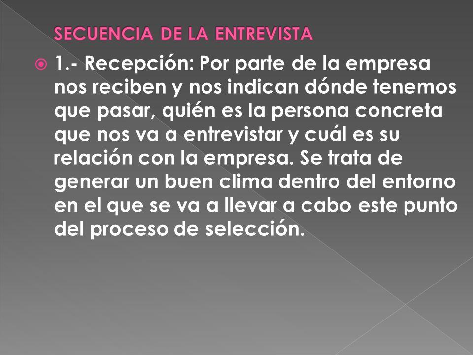 1.- Recepción: Por parte de la empresa nos reciben y nos indican dónde tenemos que pasar, quién es la persona concreta que nos va a entrevistar y cuál