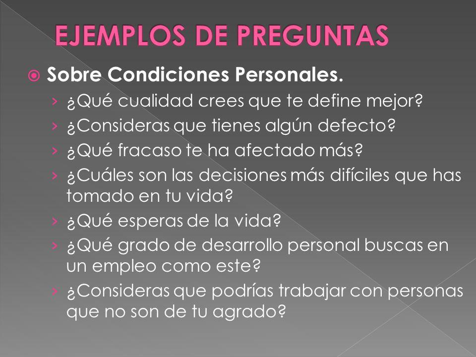 Sobre Condiciones Personales. ¿Qué cualidad crees que te define mejor? ¿Consideras que tienes algún defecto? ¿Qué fracaso te ha afectado más? ¿Cuáles