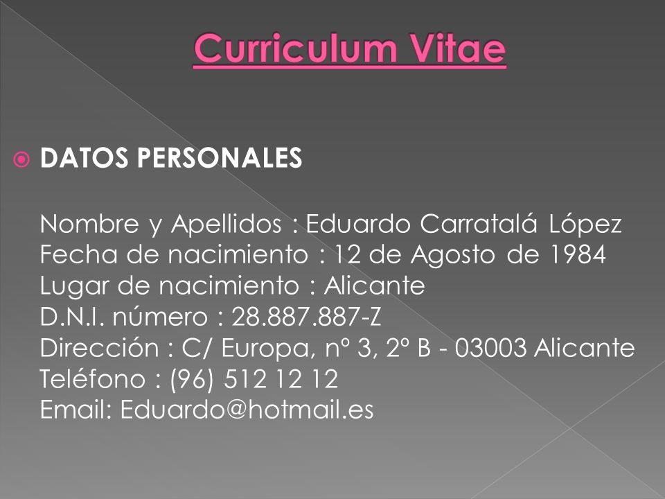 DATOS PERSONALES Nombre y Apellidos : Eduardo Carratalá López Fecha de nacimiento : 12 de Agosto de 1984 Lugar de nacimiento : Alicante D.N.I. número
