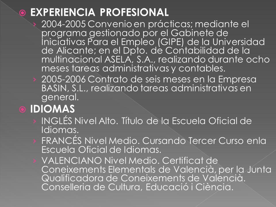 EXPERIENCIA PROFESIONAL 2004-2005 Convenio en prácticas; mediante el programa gestionado por el Gabinete de Iniciativas Para el Empleo (GIPE) de la Un