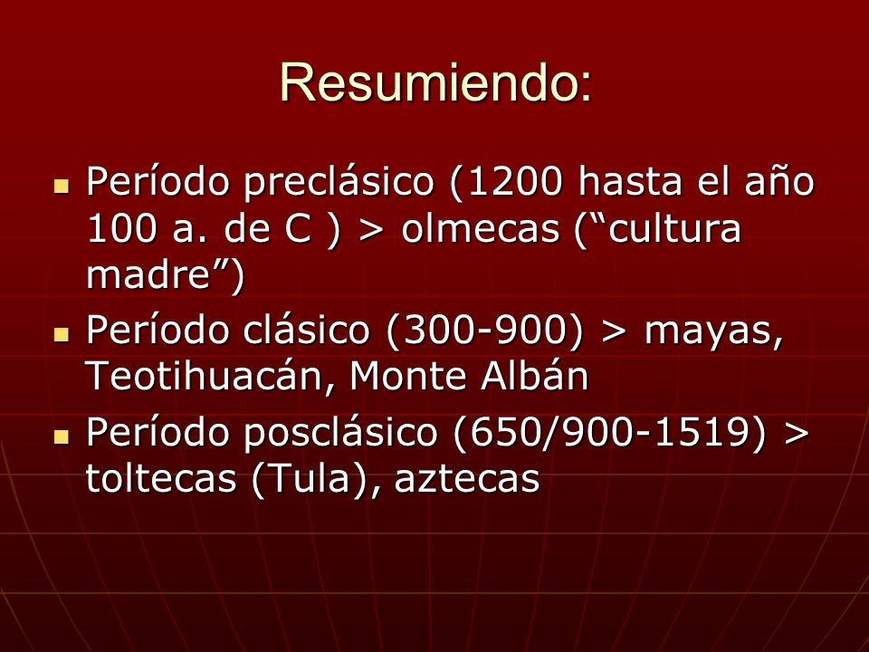Resumiendo: Período preclásico (1200 hasta el año 100 a. de C ) > olmecas (cultura madre) Período preclásico (1200 hasta el año 100 a. de C ) > olmeca