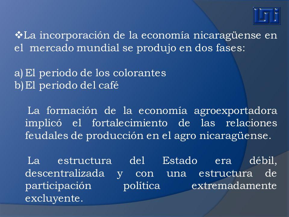 La incorporación de la economía nicaragüense en el mercado mundial se produjo en dos fases: a)El periodo de los colorantes b)El periodo del café La fo