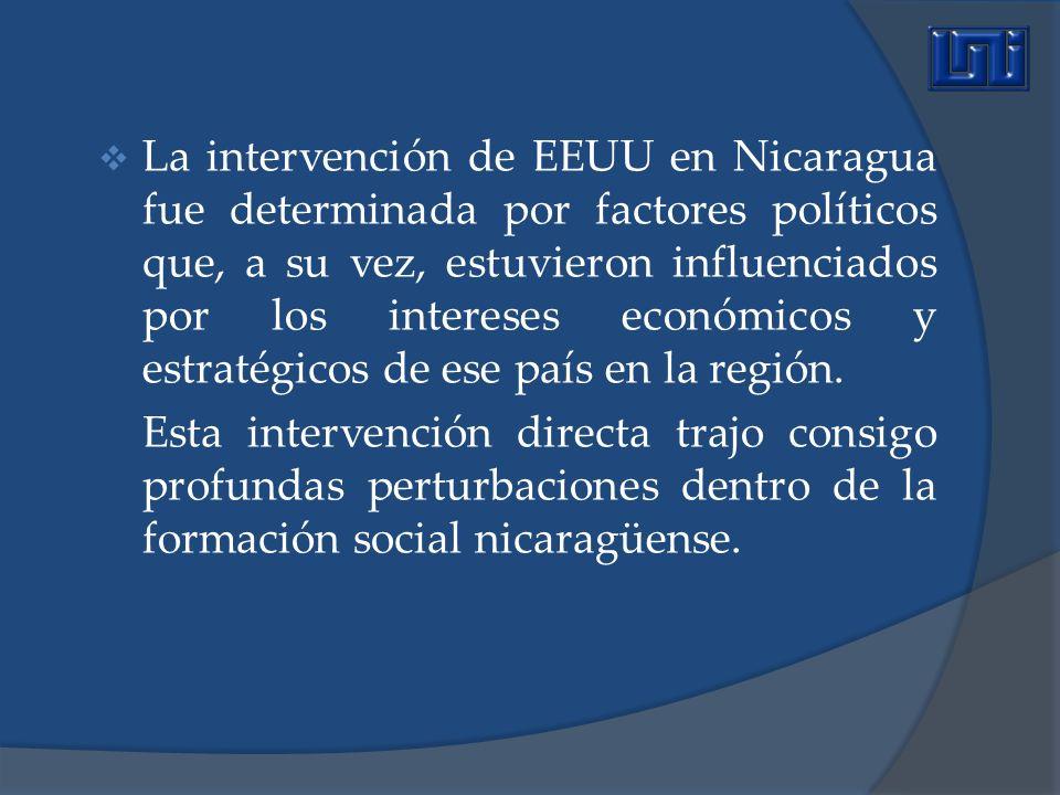 La intervención de EEUU en Nicaragua fue determinada por factores políticos que, a su vez, estuvieron influenciados por los intereses económicos y est