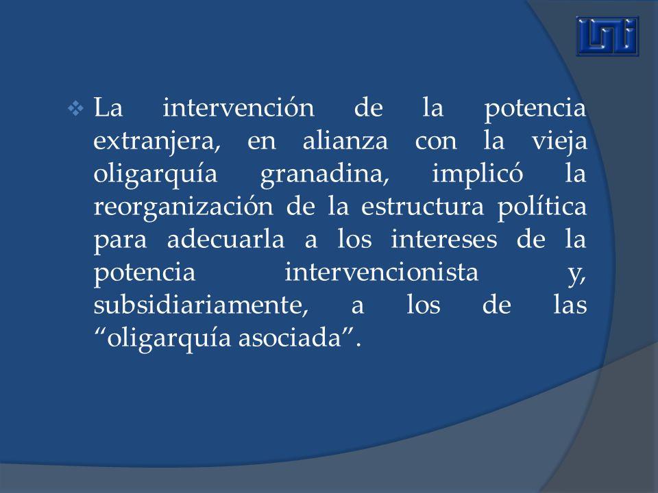 La intervención de la potencia extranjera, en alianza con la vieja oligarquía granadina, implicó la reorganización de la estructura política para adec