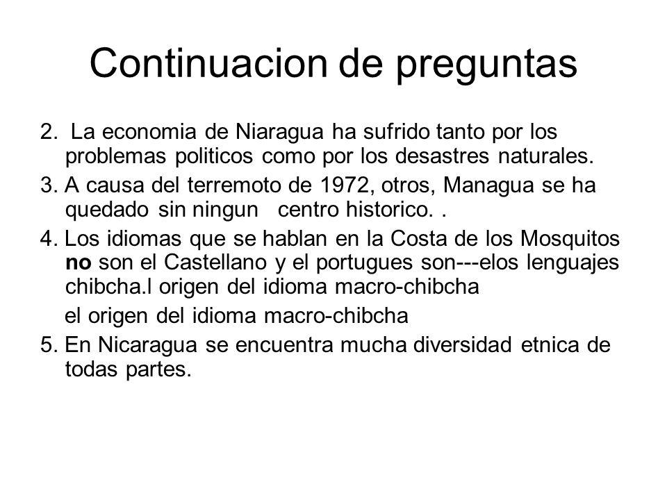 Continuacion de preguntas 2. La economia de Niaragua ha sufrido tanto por los problemas politicos como por los desastres naturales. 3. A causa del ter