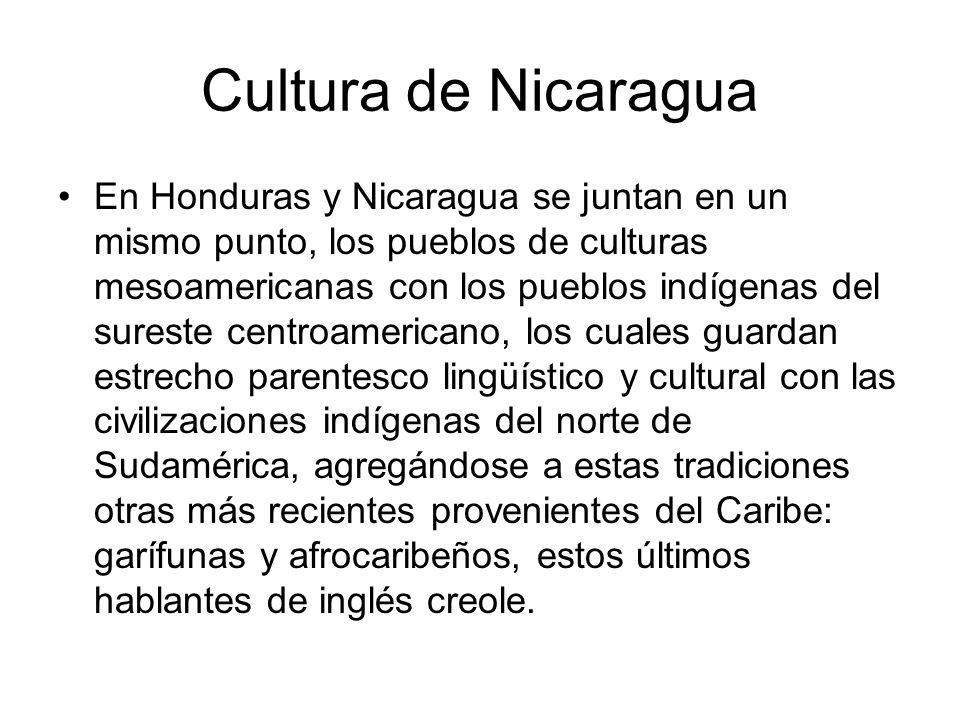 Cultura de Nicaragua En Honduras y Nicaragua se juntan en un mismo punto, los pueblos de culturas mesoamericanas con los pueblos indígenas del sureste