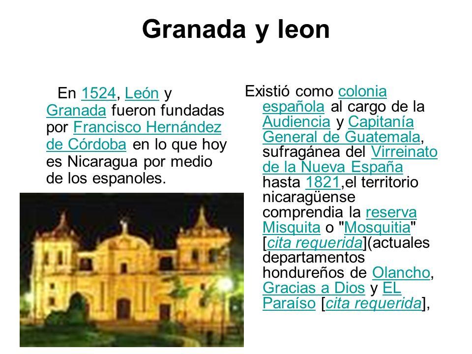 Granada y leon En 1524, León y Granada fueron fundadas por Francisco Hernández de Córdoba en lo que hoy es Nicaragua por medio de los espanoles.1524Le