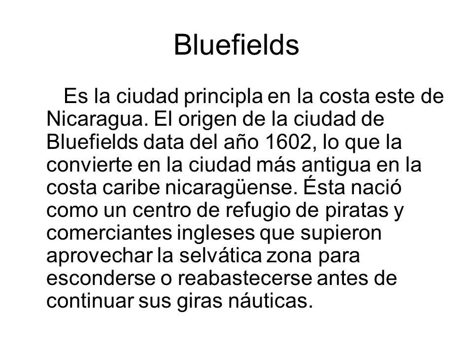 Bluefields Es la ciudad principla en la costa este de Nicaragua. El origen de la ciudad de Bluefields data del año 1602, lo que la convierte en la ciu