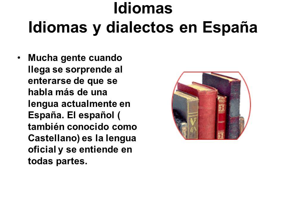 Idiomas Idiomas y dialectos en España Mucha gente cuando llega se sorprende al enterarse de que se habla más de una lengua actualmente en España. El e