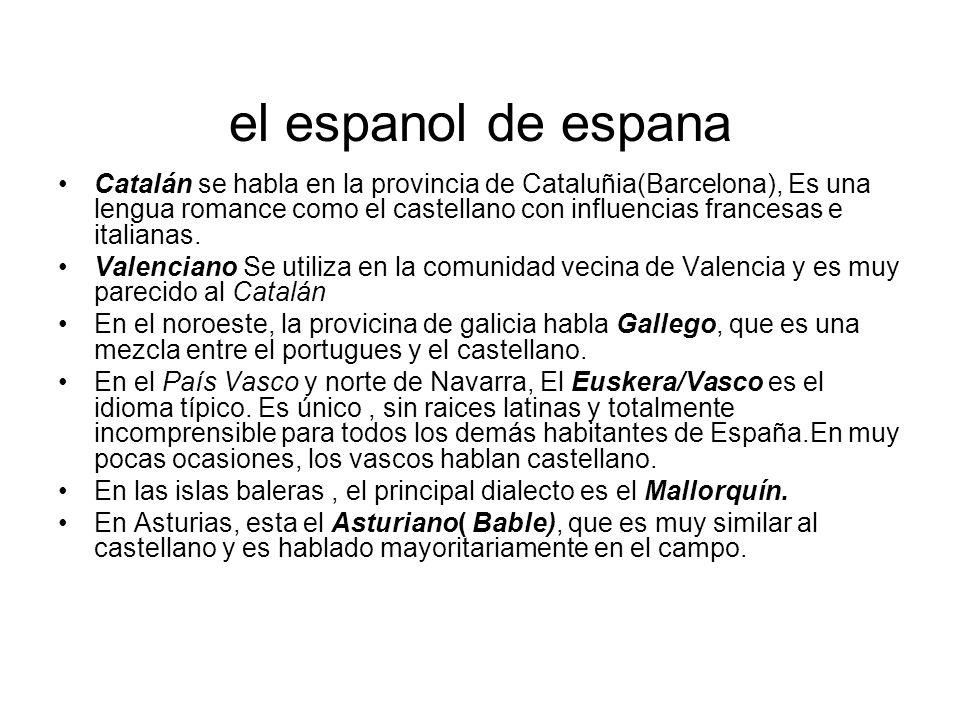el espanol de espana Catalán se habla en la provincia de Cataluñia(Barcelona), Es una lengua romance como el castellano con influencias francesas e it