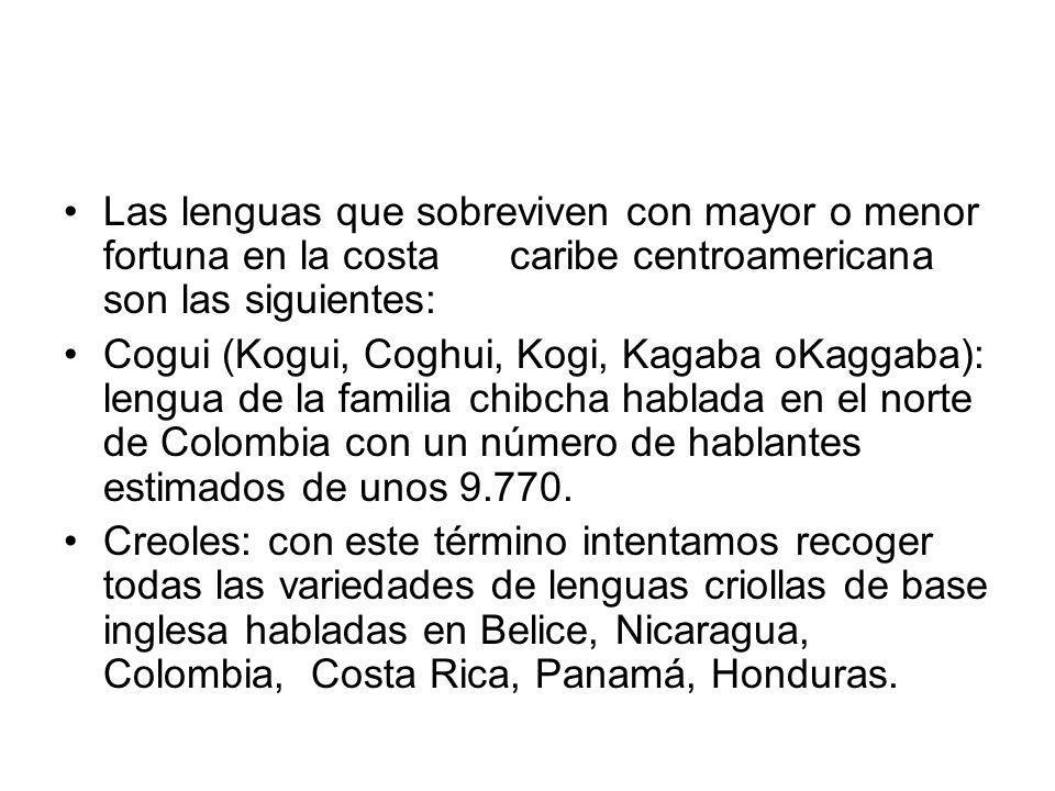 Las lenguas que sobreviven con mayor o menor fortuna en la costa caribe centroamericana son las siguientes: Cogui (Kogui, Coghui, Kogi, Kagaba oKaggab
