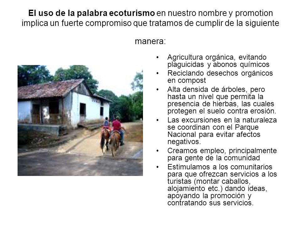 El uso de la palabra ecoturismo en nuestro nombre y promotion implica un fuerte compromiso que tratamos de cumplir de la siguiente manera: Agricultura