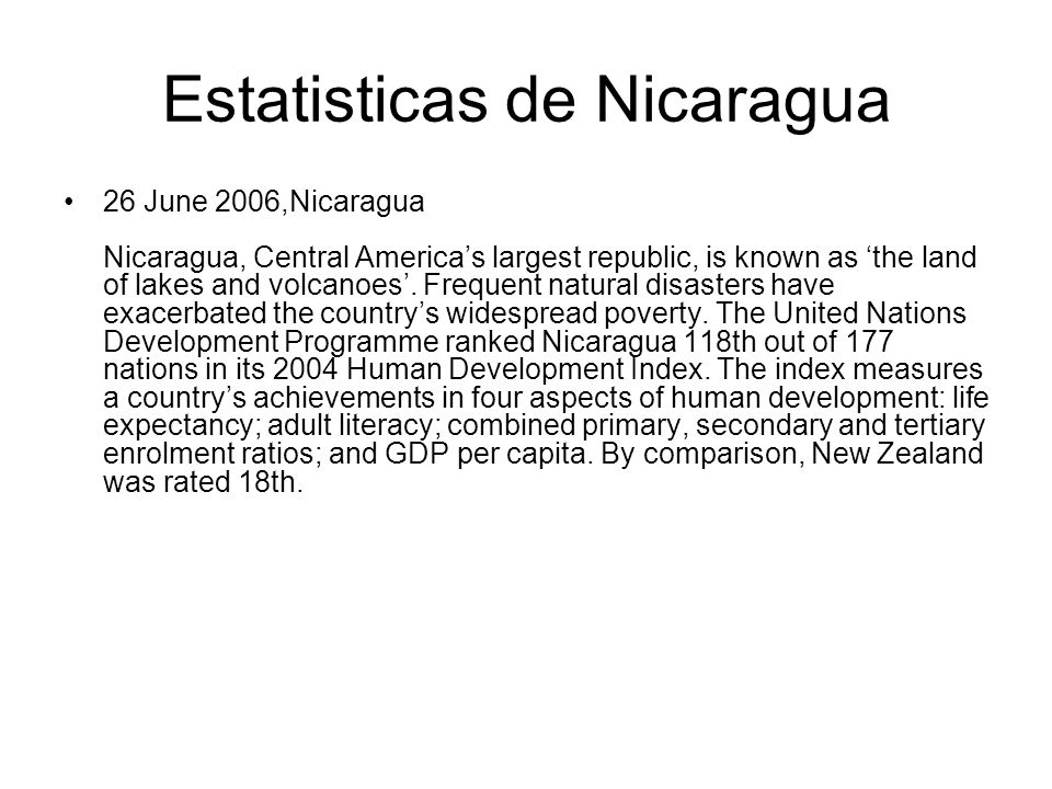 Estatisticas de Nicaragua 26 June 2006,Nicaragua Nicaragua, Central Americas largest republic, is known as the land of lakes and volcanoes. Frequent n