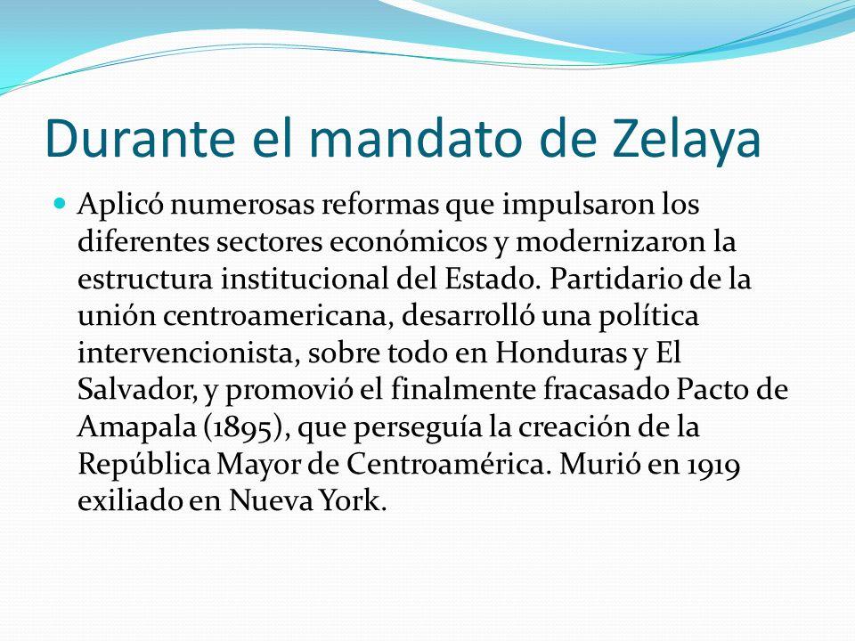 Durante el mandato de Zelaya Aplicó numerosas reformas que impulsaron los diferentes sectores económicos y modernizaron la estructura institucional de