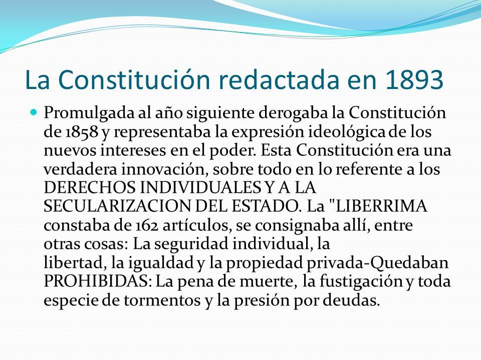 La Constitución redactada en 1893 Promulgada al año siguiente derogaba la Constitución de 1858 y representaba la expresión ideológica de los nuevos in
