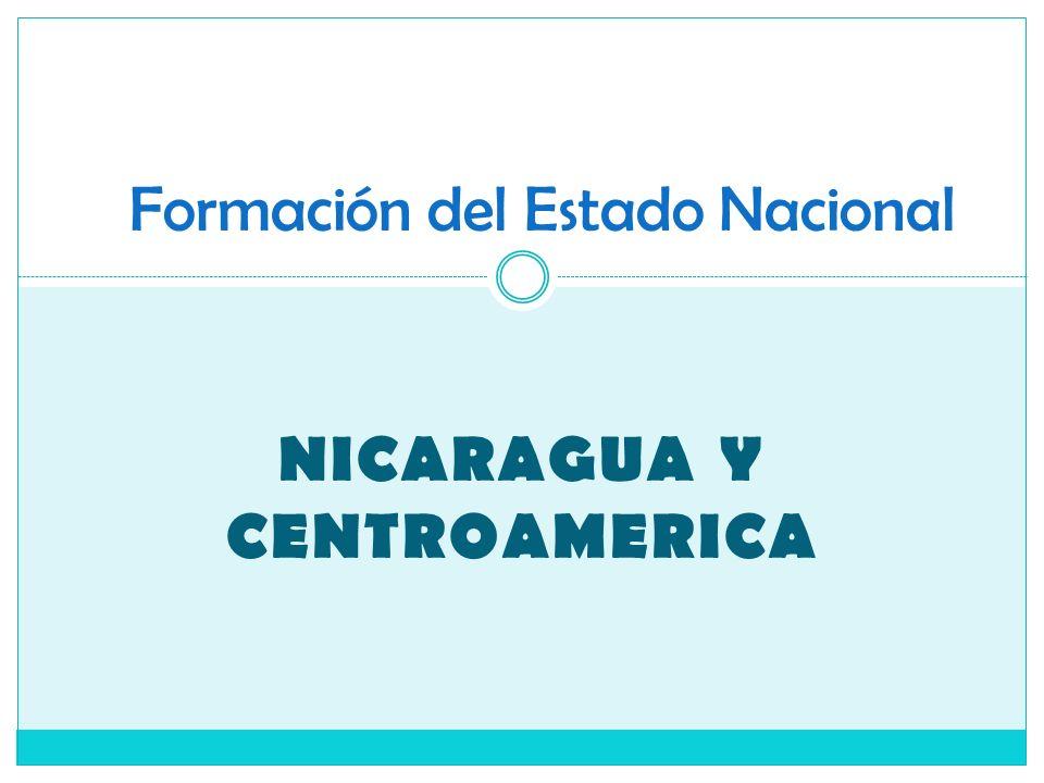 NICARAGUA Y CENTROAMERICA Formación del Estado Nacional
