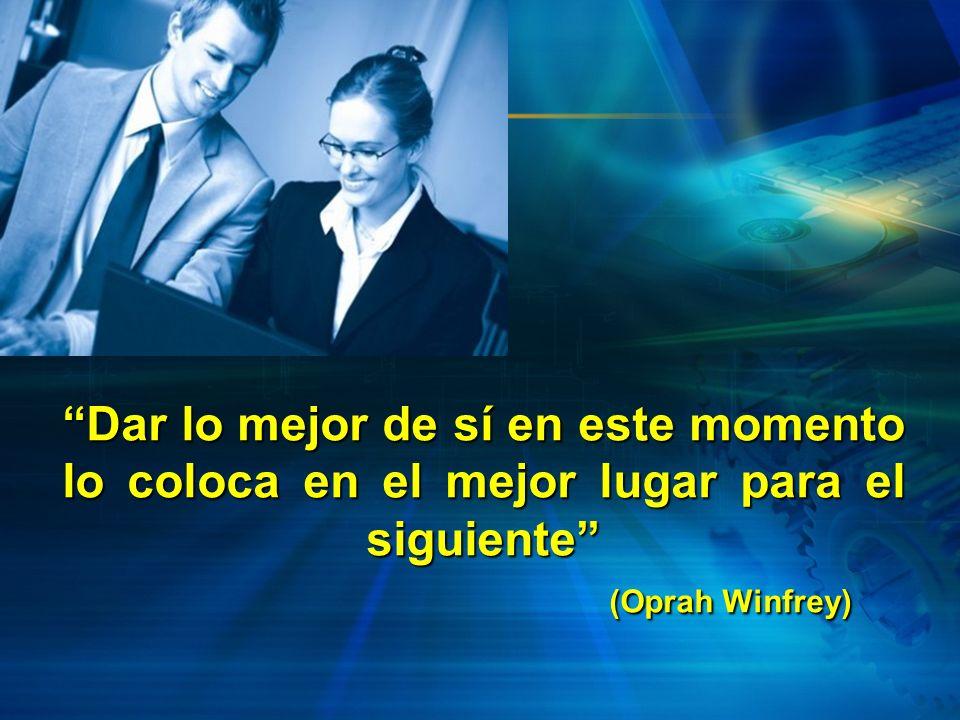 Dar lo mejor de sí en este momento lo coloca en el mejor lugar para el siguiente (Oprah Winfrey)