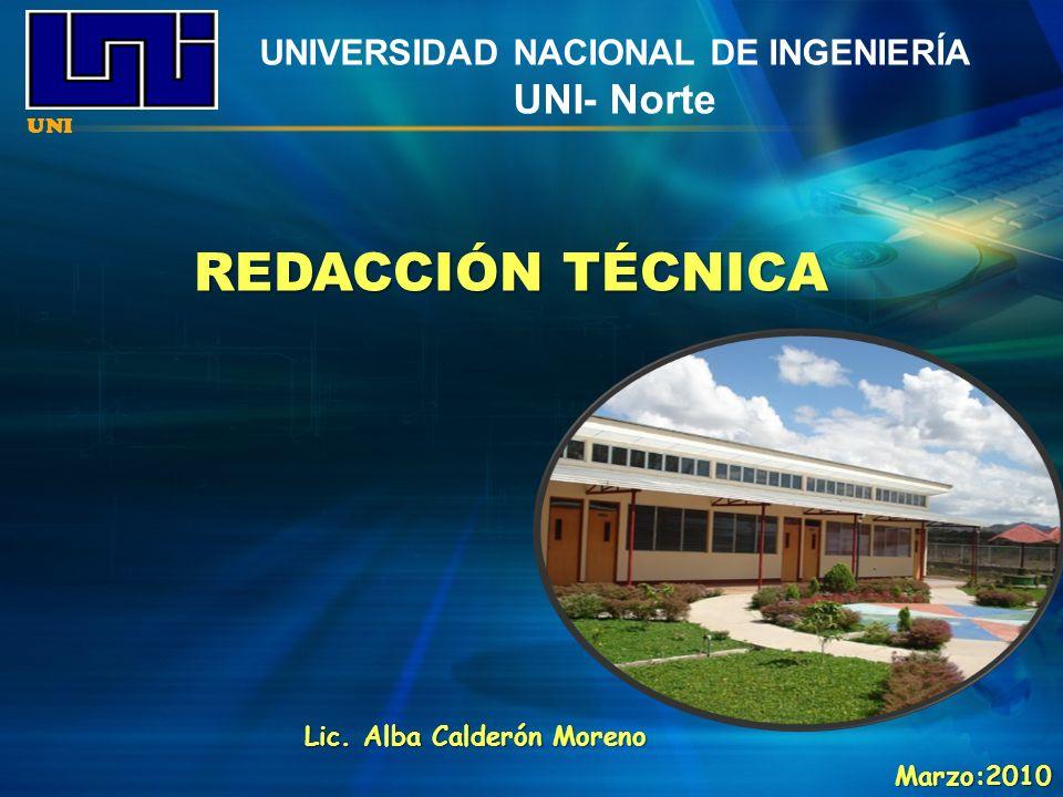 UNIVERSIDAD NACIONAL DE INGENIERÍA UNI- Norte REDACCIÓN TÉCNICA UNI Lic. Alba Calderón Moreno Marzo:2010