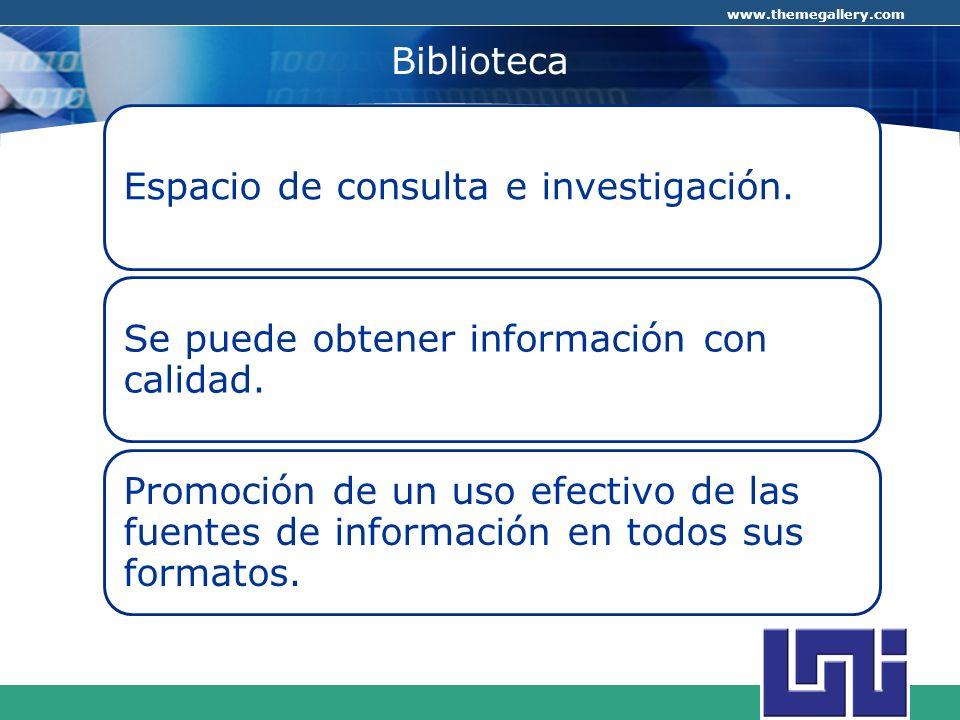 COMPANY LOGO www.themegallery.com Biblioteca Espacio de consulta e investigación. Se puede obtener información con calidad. Promoción de un uso efecti
