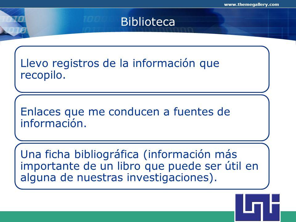 COMPANY LOGO www.themegallery.com Biblioteca Llevo registros de la información que recopilo. Enlaces que me conducen a fuentes de información. Una fic