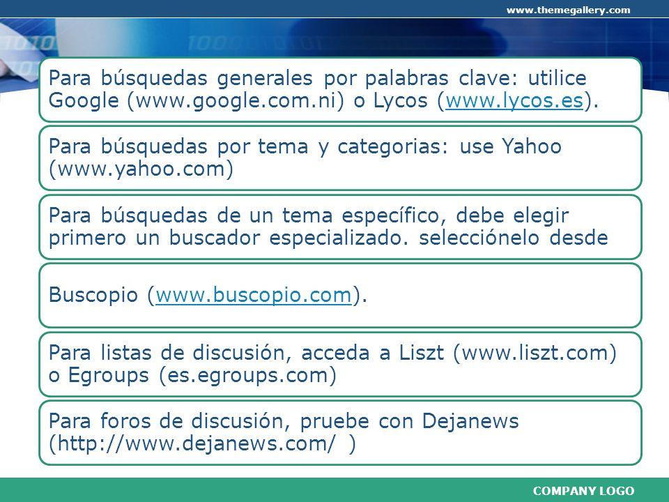 COMPANY LOGO www.themegallery.com Para búsquedas generales por palabras clave: utilice Google (www.google.com.ni) o Lycos (www.lycos.es).www.lycos.es