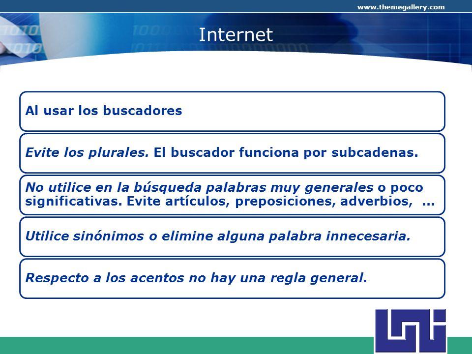 COMPANY LOGO www.themegallery.com Internet Al usar los buscadoresEvite los plurales. El buscador funciona por subcadenas. No utilice en la búsqueda pa