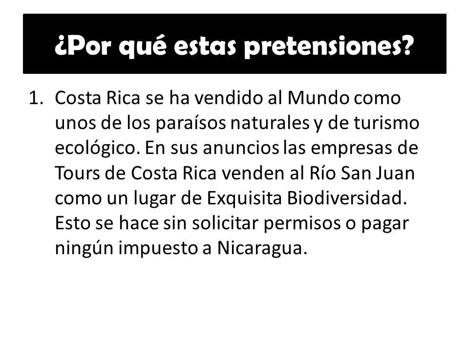 ¿Por qué estas pretensiones? 1.Costa Rica se ha vendido al Mundo como unos de los paraísos naturales y de turismo ecológico. En sus anuncios las empre