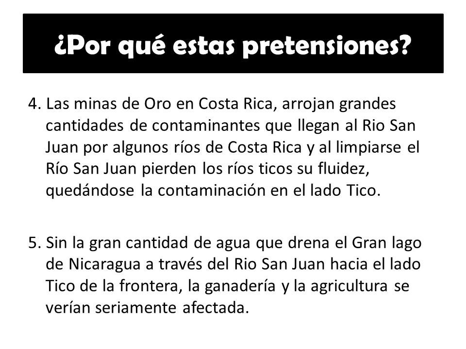 4. Las minas de Oro en Costa Rica, arrojan grandes cantidades de contaminantes que llegan al Rio San Juan por algunos ríos de Costa Rica y al limpiars