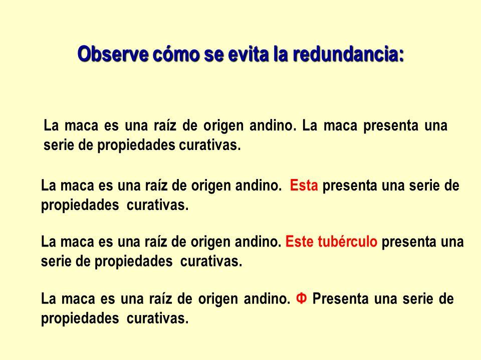 Observe cómo se evita la redundancia: La maca es una raíz de origen andino. La maca presenta una serie de propiedades curativas. La maca es una raíz d