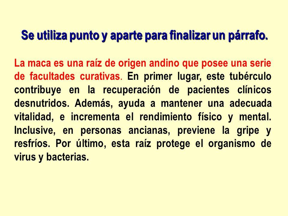 Se utiliza punto y aparte para finalizar un párrafo. La maca es una raíz de origen andino que posee una serie de facultades curativas. En primer lugar
