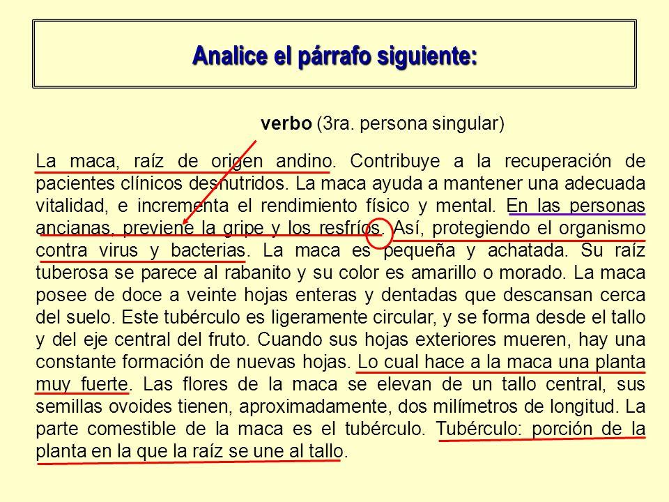 Analice el párrafo siguiente: La maca, raíz de origen andino. Contribuye a la recuperación de pacientes clínicos desnutridos. La maca ayuda a mantener