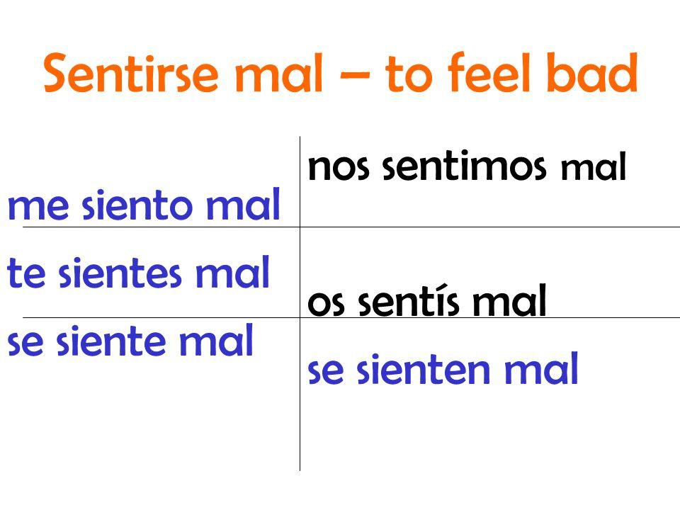 nos sentimos mal os sentís mal se sienten mal me siento mal te sientes mal se siente mal Sentirse mal – to feel bad