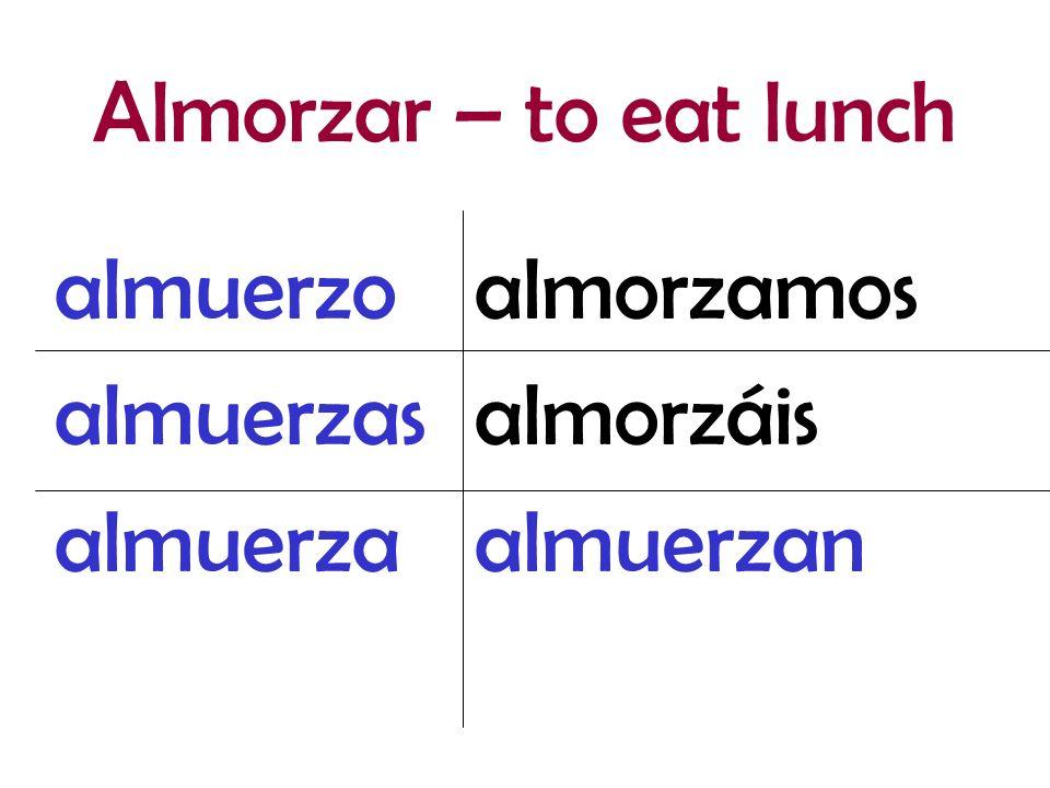 almorzamos almorzáis almuerzan almuerzo almuerzas almuerza Almorzar – to eat lunch