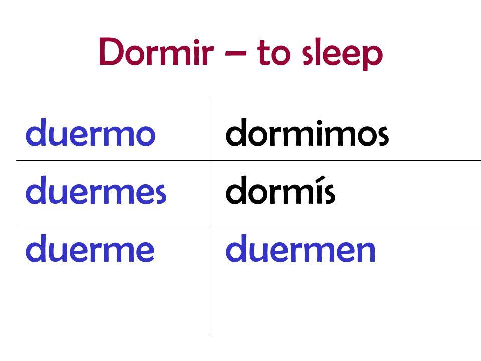 dormimos dormís duermen duermo duermes duerme Dormir – to sleep