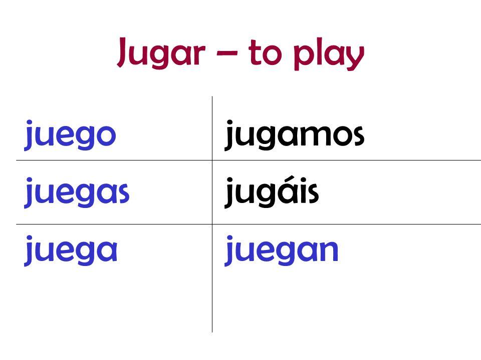 jugamos jugáis juegan juego juegas juega Jugar – to play